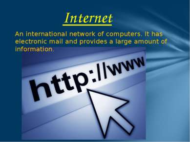 Internet An international network of computers. It has electronic mail and pr...