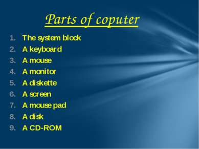 The system block A keyboard A mouse A monitor A diskette A screen A mouse pad...