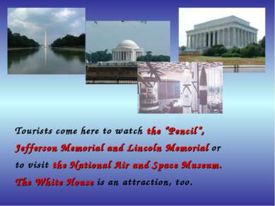 "Tourists come here to watch the ""Pencil"", Jefferson Memorial and Lincoln Memo..."