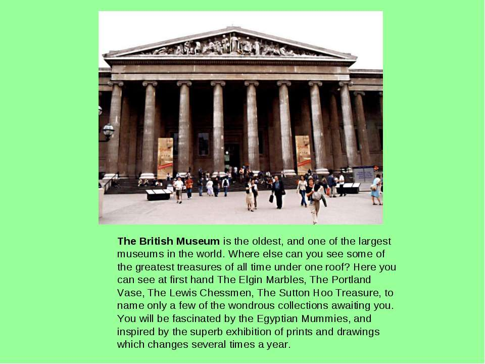 The British Museum is the oldest, and one of the largest museums in the world...