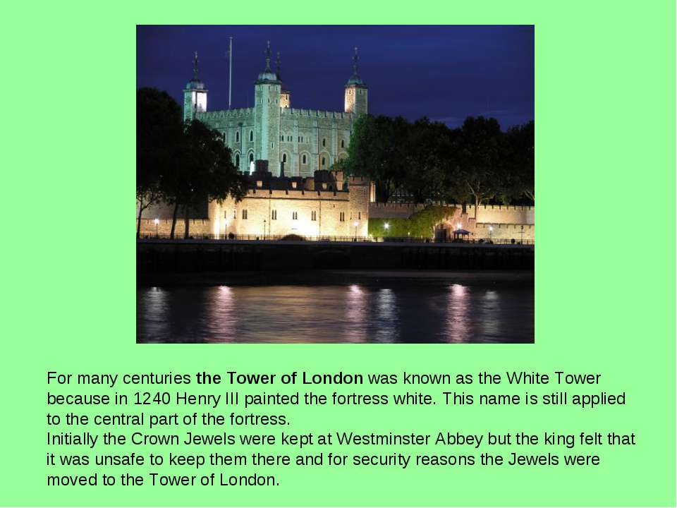 For many centuries the Tower of London was known as the White Tower because i...