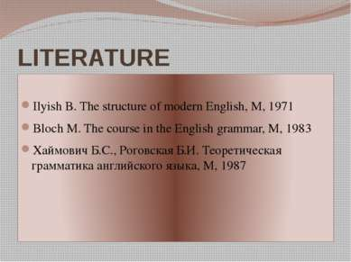 LITERATURE   Ilyish B. The structure of modern English, M, 1971 Bloch M. The ...