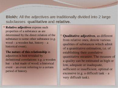 Blokh:All the adjectives are traditionally divided into 2 large subclasses:...