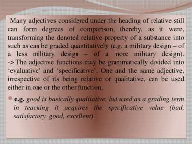 Many adjectives consideredunder the heading of relative still can form degre...