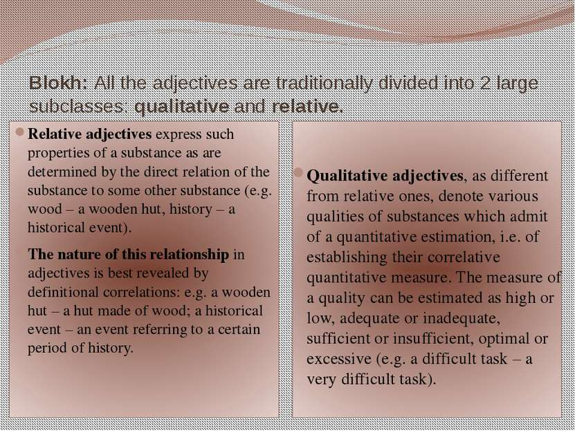 Blokh: All the adjectives are traditionally divided into 2 large subclasses: ...