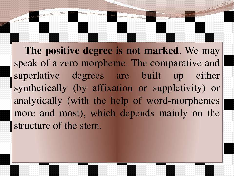 The positive degree is not marked. We may speak of a zero morpheme. The compa...