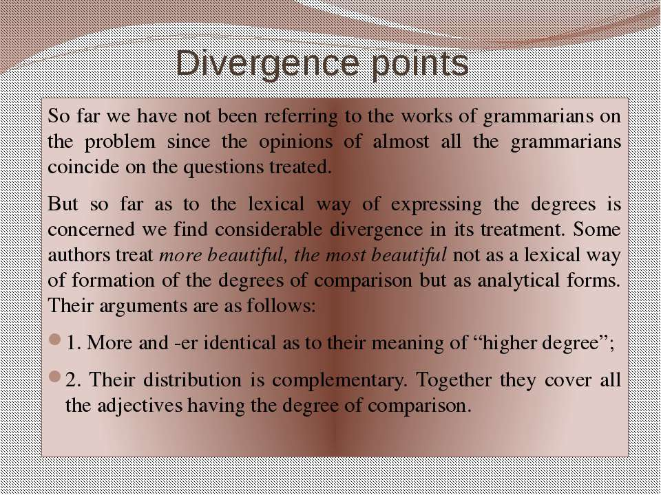 Divergence points So far we have not been referring to the works of grammaria...