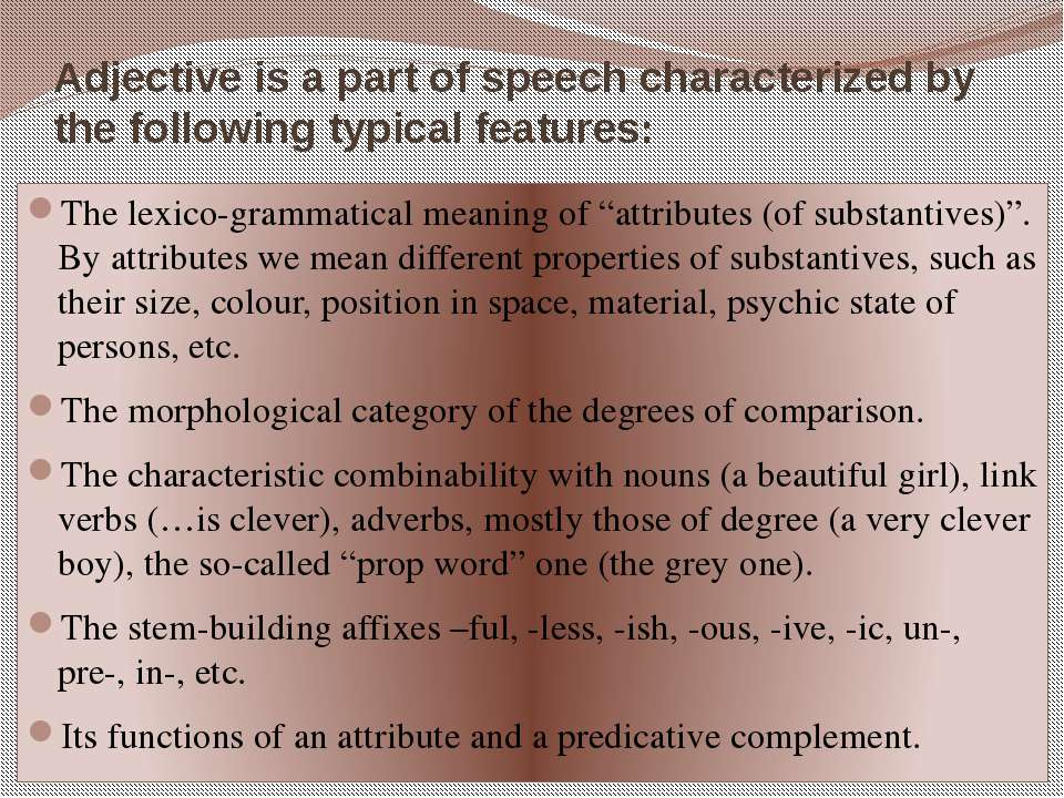 Adjective is a part of speech characterized by the following typical features...