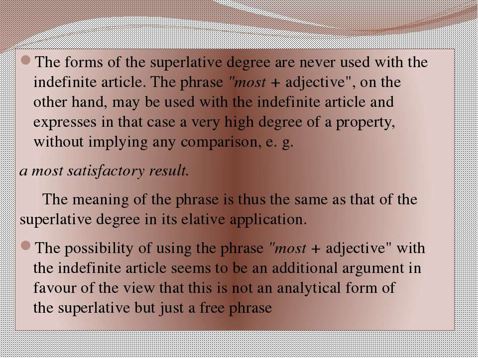 The forms of the superlative degree are never used with the indefinitearticl...