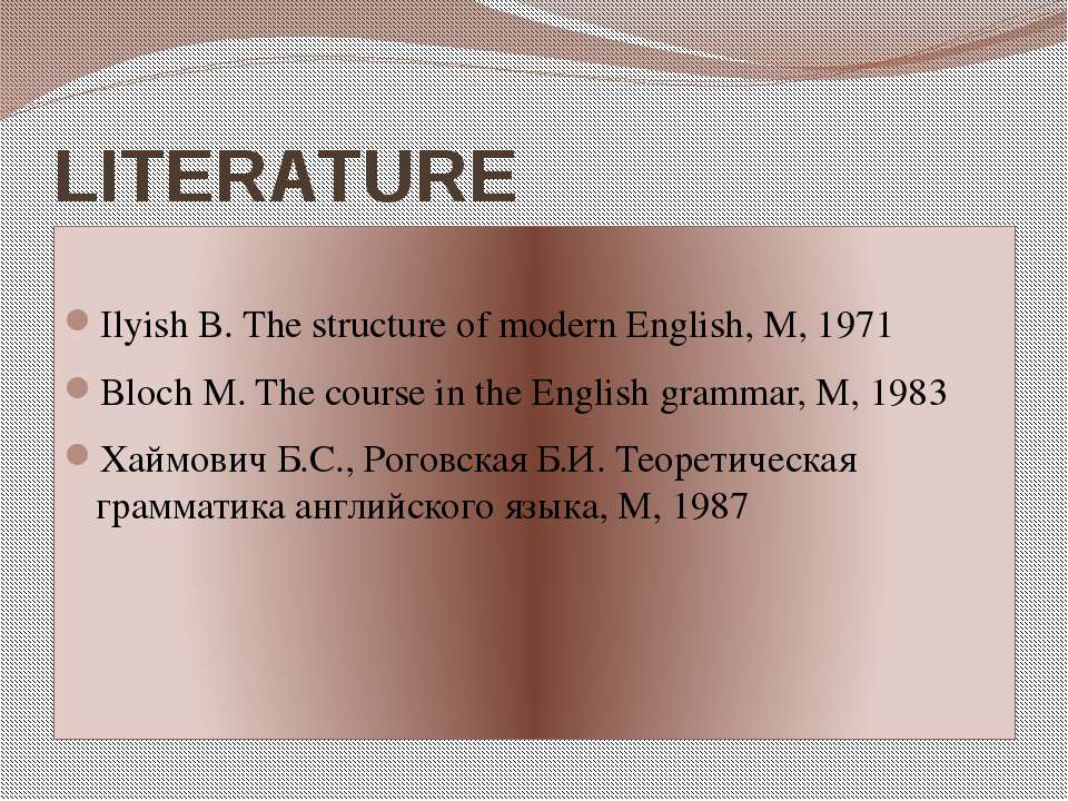 LITERATURE  Ilyish B. The structure of modern English, M, 1971 Bloch M. The ...