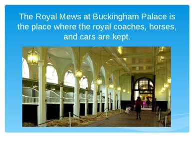 The Royal Mews at Buckingham Palace is the place where the royal coaches, hor...