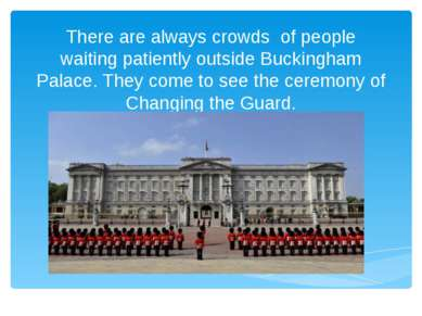 There are always crowds of people waiting patiently outside Buckingham Palace...