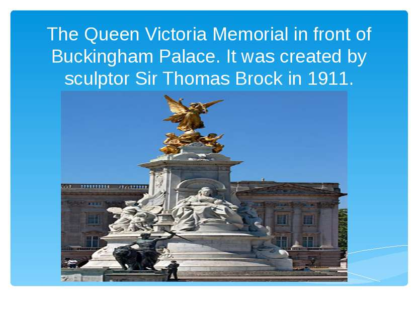 The Queen Victoria Memorial in front of Buckingham Palace. It was created by ...