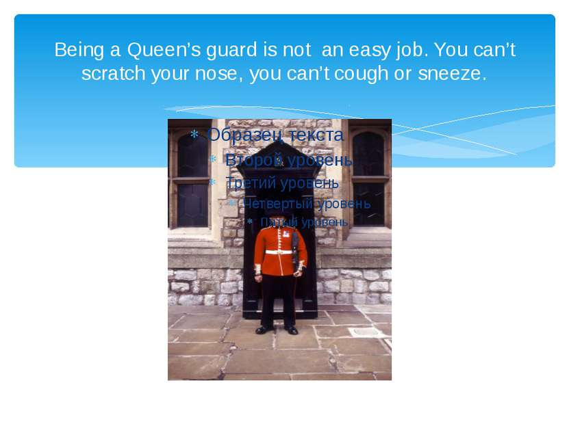 Being a Queen's guard is not an easy job. You can't scratch your nose, you ca...