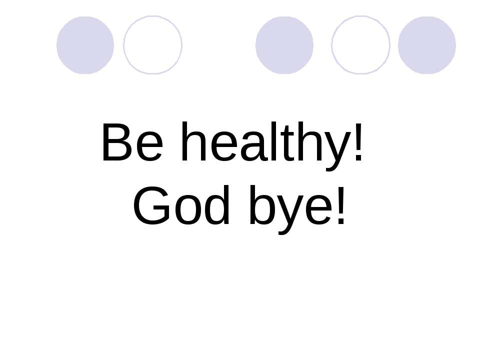 Be healthy! God bye!