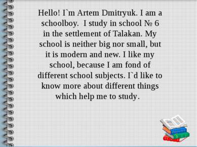 Hello! I`m Artem Dmitryuk. I am a schoolboy. I study in school № 6 in the set...