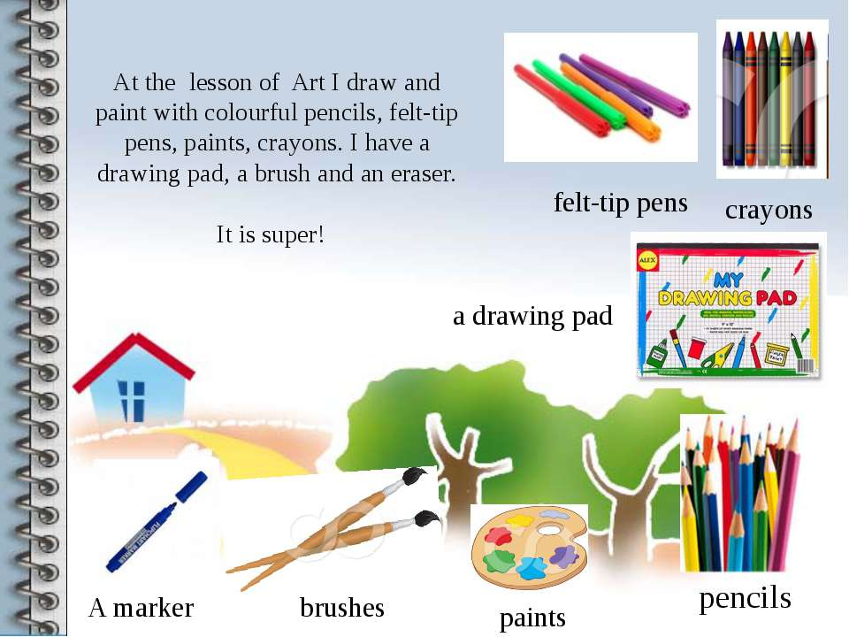 At the lesson of Art I draw and paint with colourful pencils, felt-tip pens, ...