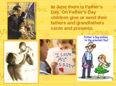 In June there is Father's Day. On Father's Day children give or send their fa...