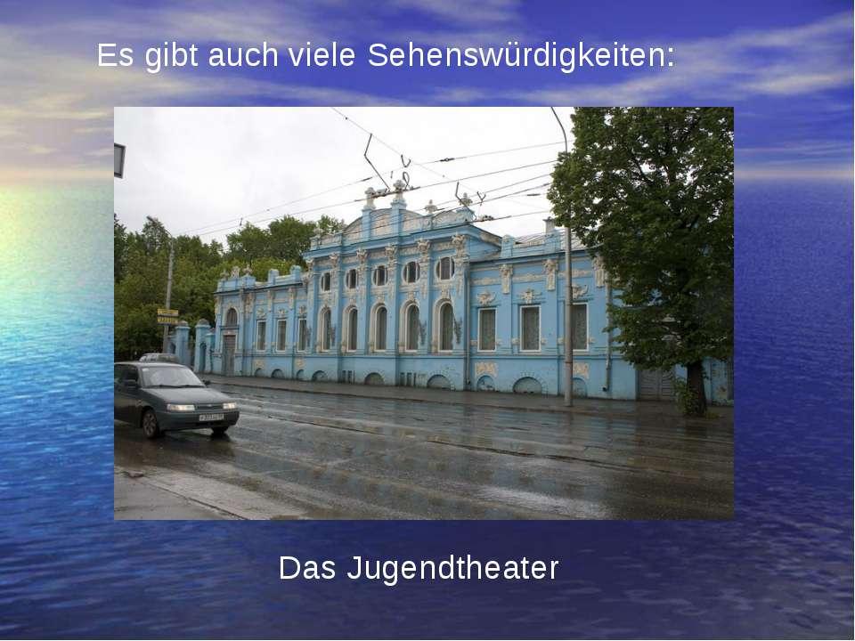 Es gibt auch viele Sehenswürdigkeiten: Das Jugendtheater