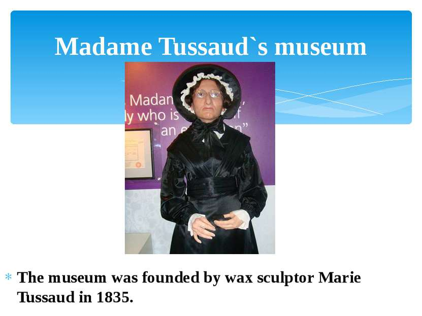 The museum was founded by wax sculptor Marie Tussaud in 1835. Madame Tussaud`...