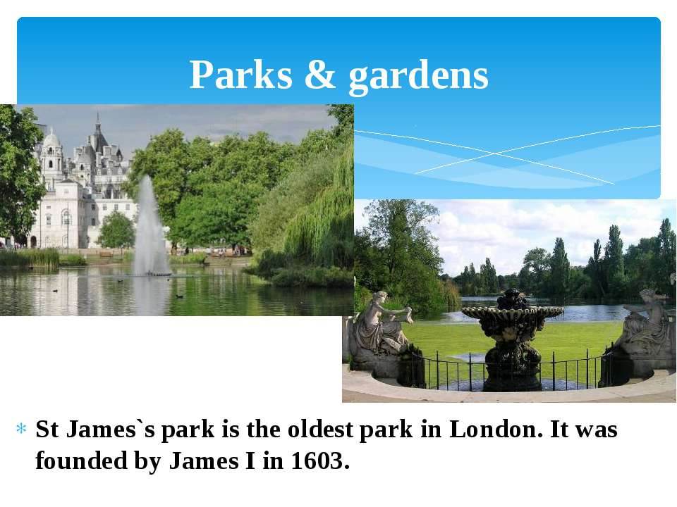 St James`s park is the oldest park in London. It was founded by James I in 16...