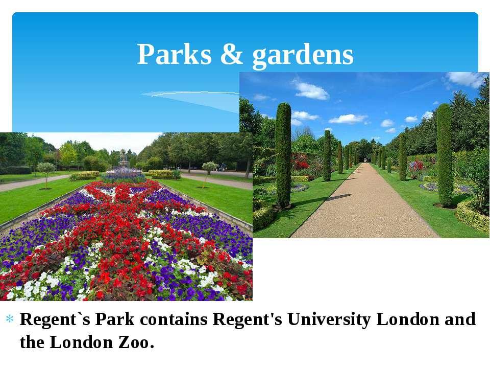 Regent`s Park contains Regent's University London and the London Zoo. Parks &...