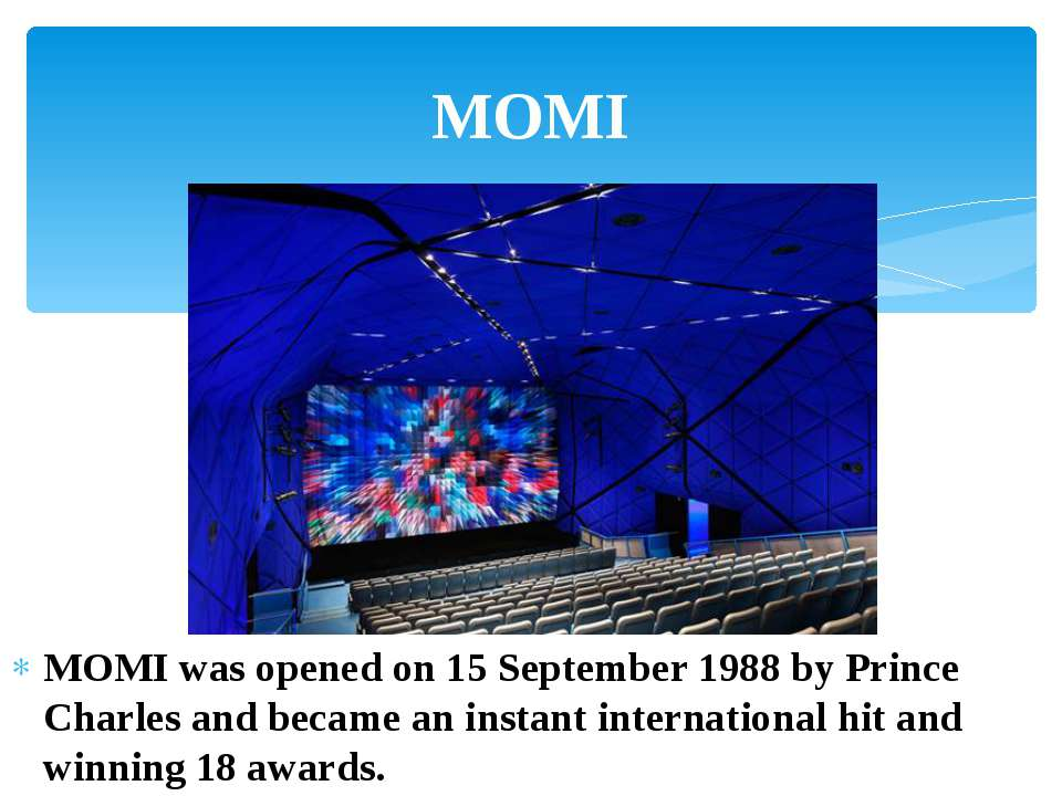 MOMI was opened on 15 September 1988 by Prince Charles and became an instant ...