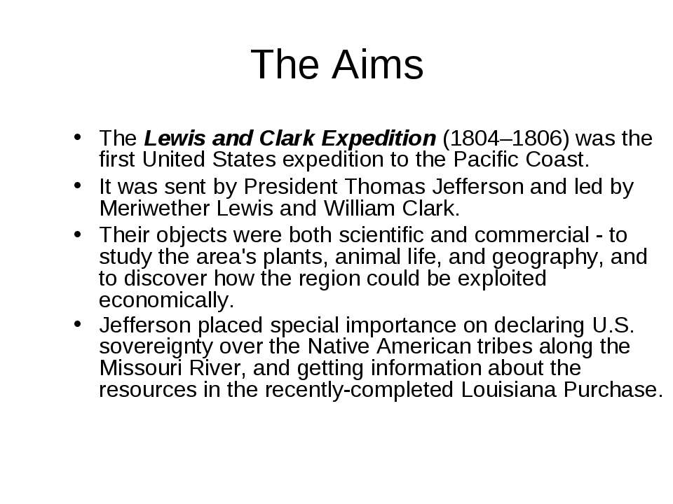 The Aims The Lewis and Clark Expedition (1804–1806) was the first United Stat...