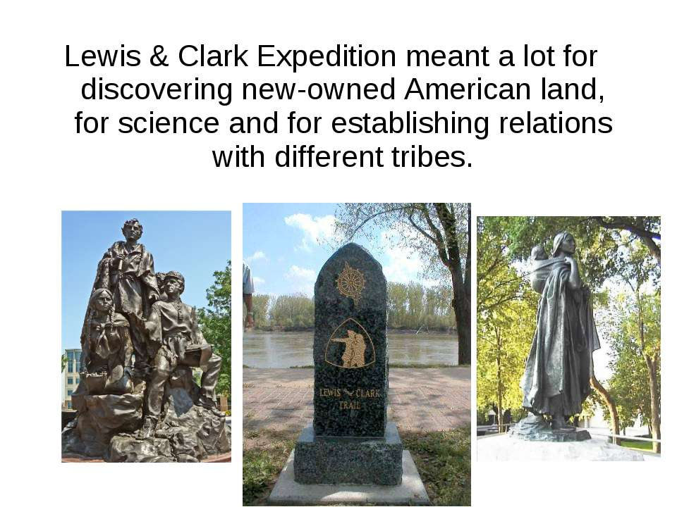 Lewis & Clark Expedition meant a lot for discovering new-owned American land,...