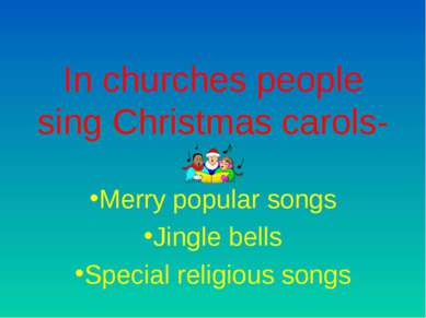 In churches people sing Christmas carols- Merry popular songs Jingle bells Sp...