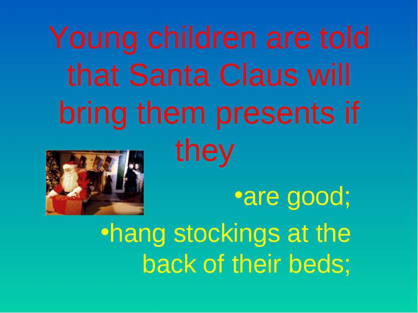 Young children are told that Santa Claus will bring them presents if they are...