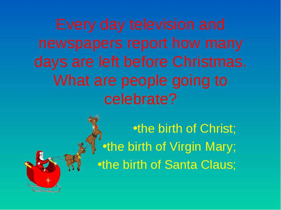 Every day television and newspapers report how many days are left before Chri...