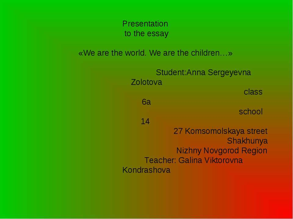 Presentation to the essay «We are the world. We are the children…» Student:An...