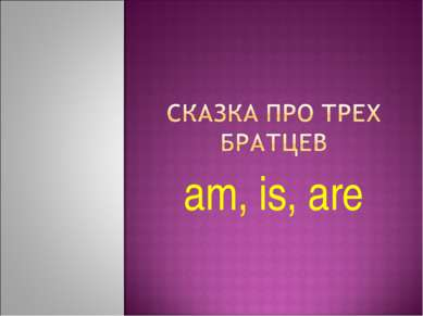 am, is, are