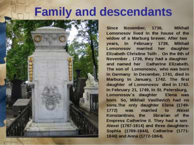 Family and descendants Since November, 1736, Mikhail Lomonosov lived in the h...