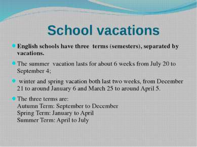 School vacations English schools have three terms (semesters), separated by v...