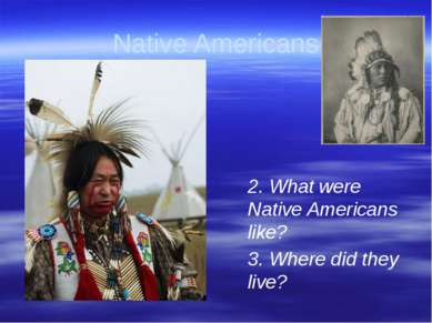 Gorina E.N. Liceum No2 Native Americans 2. What were Native Americans like? 3...