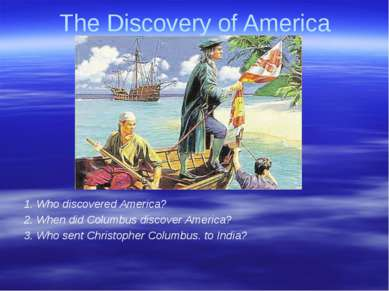 Gorina E.N. Liceum No2 The Discovery of America 1. Who discovered America? 2....