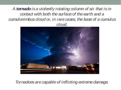 A tornado is a violently rotating column of air that is in contact with both ...