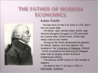 Adam Smith He was born on the 5 of June in 1723. But it isn't an exact date. ...