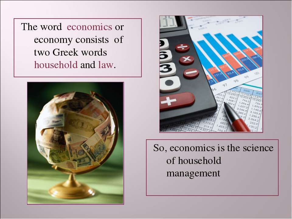 The word economics or economy consists of two Greek words household and law. ...