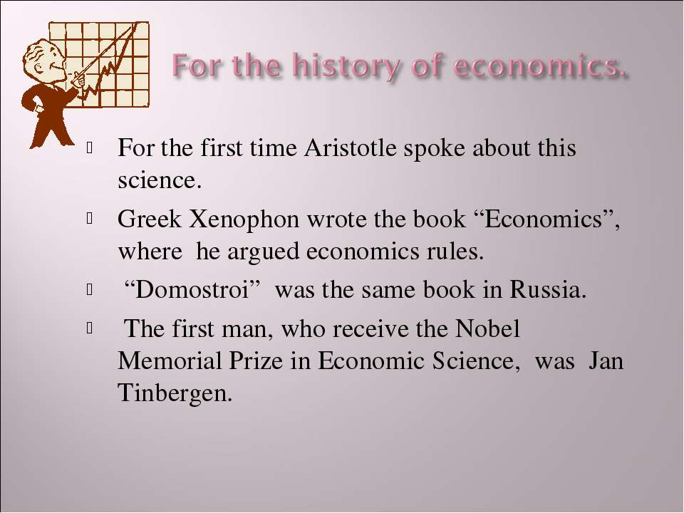 For the first time Aristotle spoke about this science. Greek Xenophon wrote t...