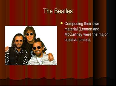 The Beatles Composing their own material (Lennon and McCartney were the major...