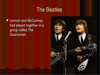 The Beatles Lennon and McCartney had played together in a group called The Qu...