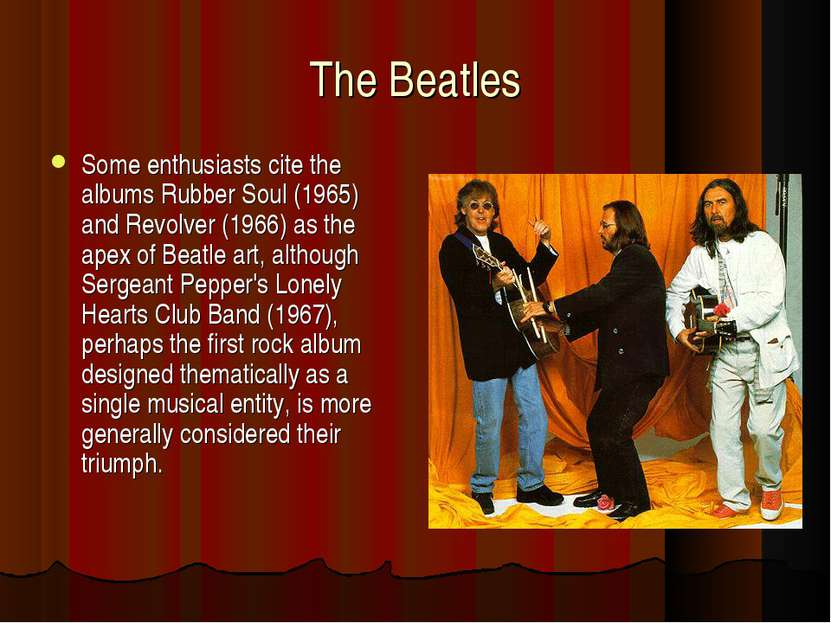 The Beatles Some enthusiasts cite the albums Rubber Soul (1965) and Revolver ...