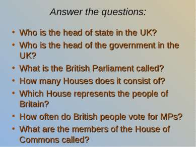 Answer the questions: Who is the head of state in the UK? Who is the head of ...