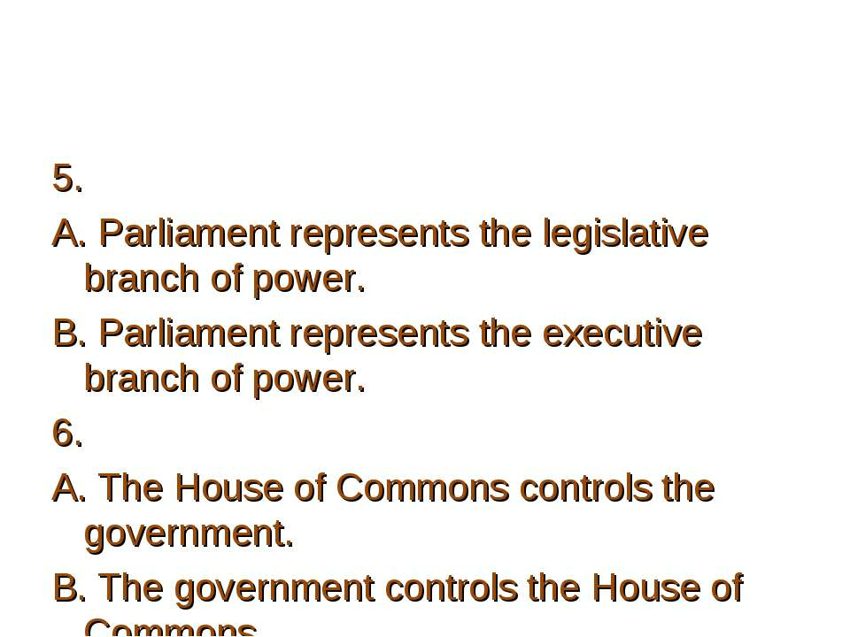 5. A. Parliament represents the legislative branch of power. B. Parliament re...
