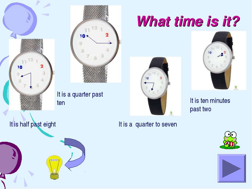 What time is it? It is half past eight It is a quarter past ten It is a quart...