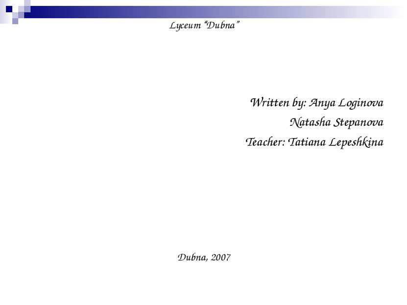 "Lyceum ""Dubna"" Written by: Anya Loginova Natasha Stepanova Teacher: Tatiana L..."