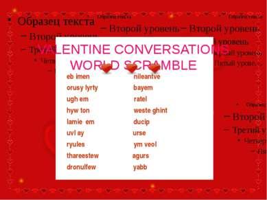 VALENTINE CONVERSATIONS WORLD SCRAMBLE eb imen nileantve orusy lyrty bayem ug...